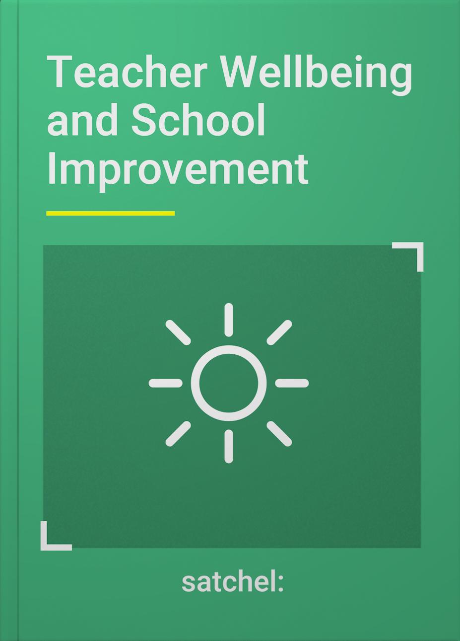 Satchel Guide Teacher Wellbeing and School Improvement