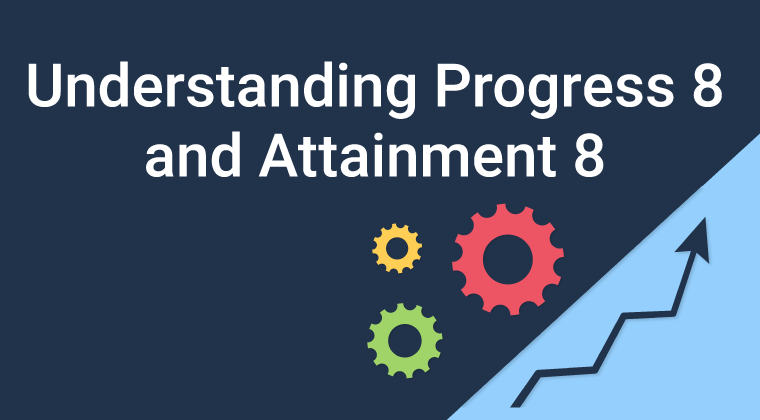 Understanding Attainment 8 & Progress 8